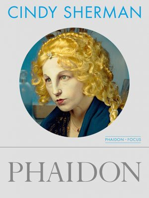 Cindy Sherman. Phaidon Focus