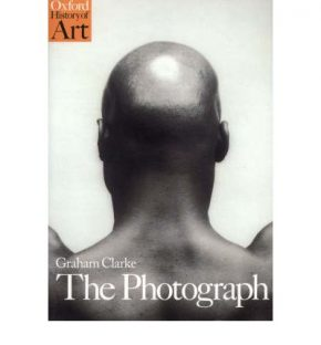 The Photograph: A Visual and Cultural History - Graham Clarke